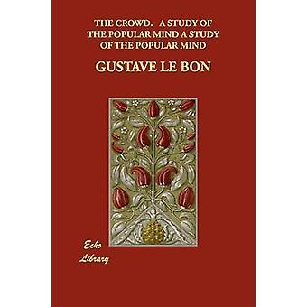 Folkmassan. en studie av populära sinnet av Lebon & Gustave
