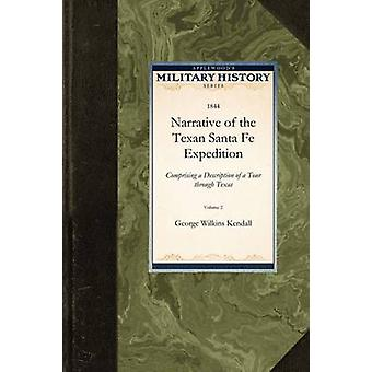 Narrative of the Texan Santa Fe Expedition by George Wilkins Kendall & Wilkins Kendall