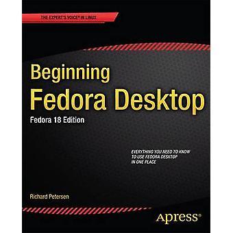 Beginning Fedora Desktop Fedora 18 Edition by Petersen & Richard