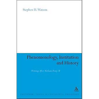 Fænomenologi Institution og historie skrifter efter MerleauPonty II af Watson & Stephen H.
