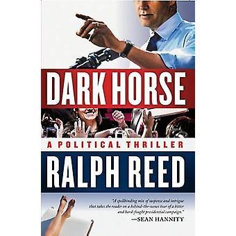 Dark Horse A Political Thriller by Reed & Ralph