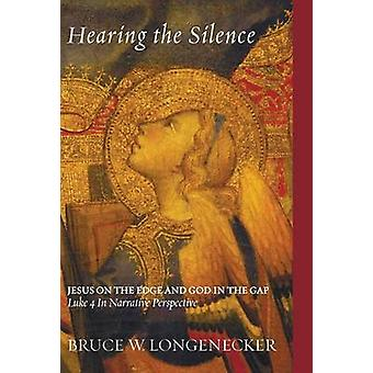 Hearing the Silence by Longenecker & Bruce W.
