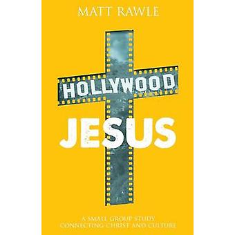 Hollywood Jesus A Small Group Study Connecting Christ and Culture by Rawle & Matthew