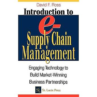 Introduction to ESupply Chain Management Engaging Technology to Build MarketWinning Business Partnerships by Ross & David Frederick