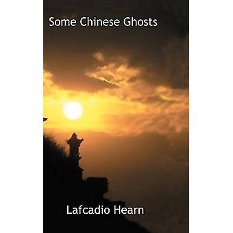 Some Chinese Ghosts by Hearn & Lafcadio