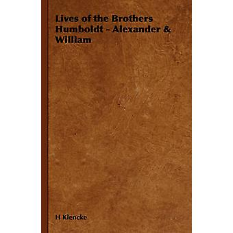 Lives of the Brothers Humboldt  Alexander  William by Klencke & H.