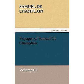 Voyages of Samuel de Champlain  Volume 01 by Champlain & Samuel De