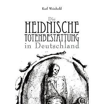 Die Heidnische Totenbestattung in Deutschland av Weinhold & Karl