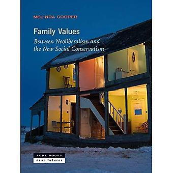 Family Values: Between Neoliberalism and the New Social Conservatism (Zone /� Near Futures)