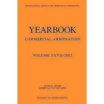 Commercial Arbitration Yearbook 2002 von Van Den Berg