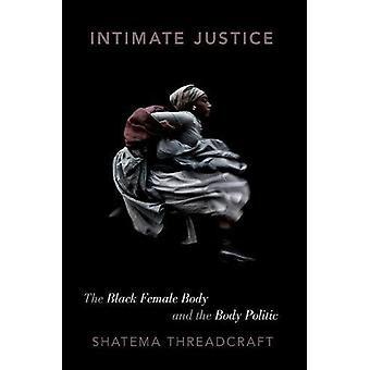 Intimate Justice - The Black Female Body and the Body Politic by Intim
