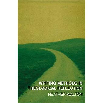 Writing Methods in Theological Reflection by Heather Walton - 9780334