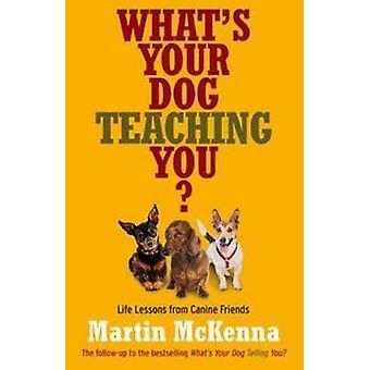 What's Your Dog Teaching You? by Martin McKenna - 9780733331671 Book