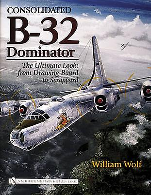 Consolidated B-32 Dominator - The Ultimate Look - From Drawing Board to