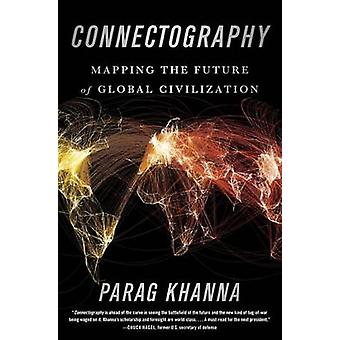 Connectography - Mapping the Future of Global Civilization by Parag Kh