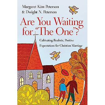 Are You Waiting for  -The One -? - Cultivating Realistic - Positive Expe