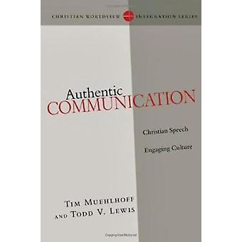 Authentic Communication - Christian Speech Engaging Culture by Tim Mue