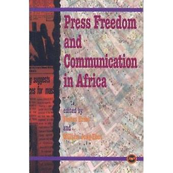 Press Freedom and Communication in Africa by Festus Eribo - William J