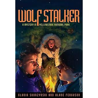 Wolf Stalker - A Mystery in Yellowstone National Park by Gloria Skurzy