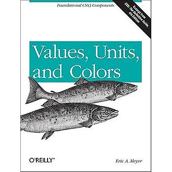 Values - Units - and Colors by Eric A. Meyer - 9781449342517 Book