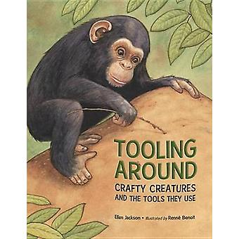 Tooling Around - Crafty Creatures and the Tools They Use by Ellen Jack