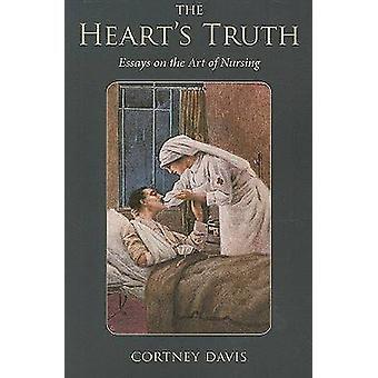 The Heart's Truth - Essays on the Art of Nursing by Cortney Davis - Ma