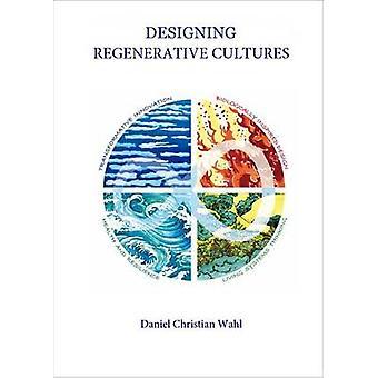 Designing Regenerative Cultures by Daniel Christian Wahl - David W. O