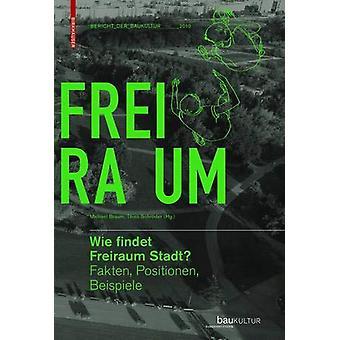 Wie findet Freiraum Stadt? - Fakten - Positionen - Beispiele by Wie fi