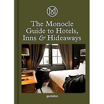The Monocle Guide To Hotels - Inns and Hideaways by The Monocle Guide