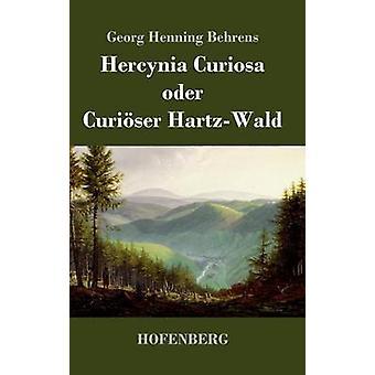 Hercynia Curiosa Oder Curiser HartzWald von Georg Henning Behrens