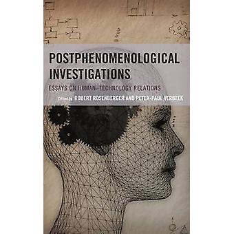 Postphenomenological Investigations Essays on Human Technology Relations by Rosenberger & Robert
