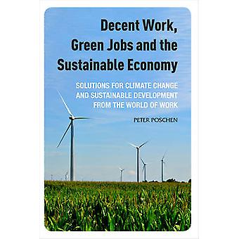 Decent Work Green Jobs and the Sustainable Economy by Peter Poschen