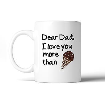 Dear Dad Ice cream White Ceramic Mug Unique Design Funny Dads Gifts