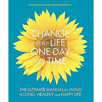Change Your Life One Day at a Time by Ilona Boniwell & Patricia MacNair