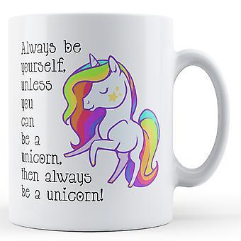 Sempre seja você mesmo, a menos que você pode ser um unicórnio, em seguida, ser sempre um unicórnio - impresso caneca