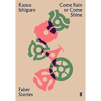 Come Rain or Come Shine - Faber Stories by Come Rain or Come Shine - Fa