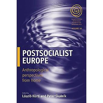 Postsocialist Europe - Anthropological Perspectives from Home by Laszl