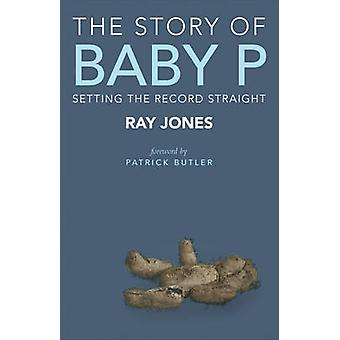 The Story of Baby P - Setting the record straight by Ray Jones - 97814