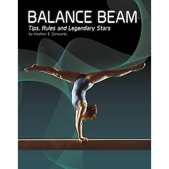 Balance Beam - Tips - Rules - and Legendary Stars by Heather E. Schwar