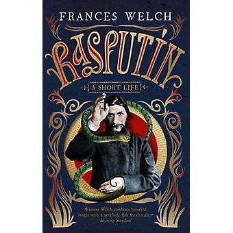 Rasputin - A Short Life by Frances Welch - 9781780722320 Book