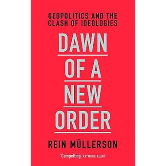 Dawn of a New Order - Geopolitics and the Clash of Ideologies by Rein