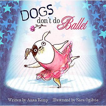 Dogs Don't Do Ballet by Anna Kemp - Sara Ogilvie - 9781847384744 Book