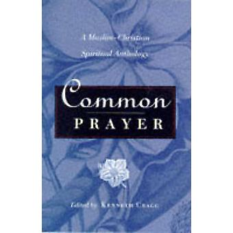 Common Prayer - Muslim-Christian Spiritual Anthology by Kenneth Cragg
