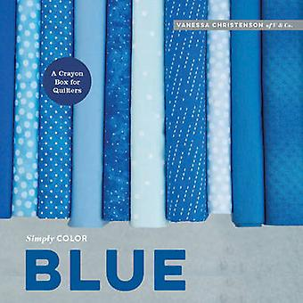 Simply Color - Blue - A Crayon Box for Quilters by Vanessa Christenson