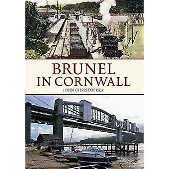 Brunel in Cornwall by John Christopher - 9781445618593 Book