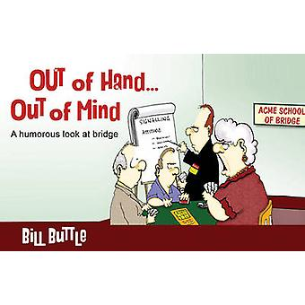 Out of Hand... Out of Mind by Bill Buttle - 9781771400305 Book