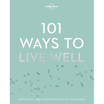 101 Ways to Live Well by Lonely Planet - 9781786572127 Book