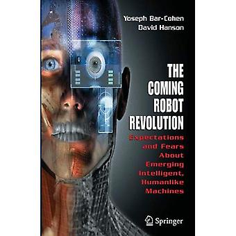 The Coming Robot Revolution: Realizing the Science Fiction of Synthetic Humans