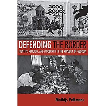 Defending the Border: Identity, Religion, and Modernity in the Republic of Georgia (Culture & Society After Socialism)