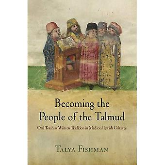 Becoming the People of the Talmud: Oral Torah as Written Tradition in Medieval Jewish Cultures (Jewish Culture & Contexts)